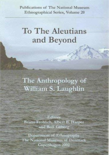 Image for To the Aleutians and Beyond :  The Anthropology of William S. Laughlin