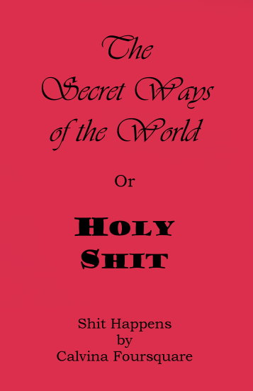 Image for Secret Ways of the World, the :  Or, Holy Shit (Shit Happens)